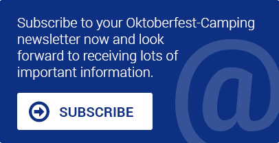 Subscribe to your Oktoberfest-Camping newsletter now and look forward to receiving lots of important information.